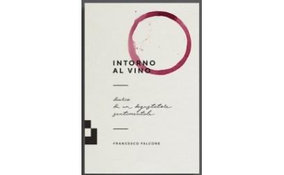 Intorno al Vino,  diario di un degustatore sentimentale Di Francesco Falcone